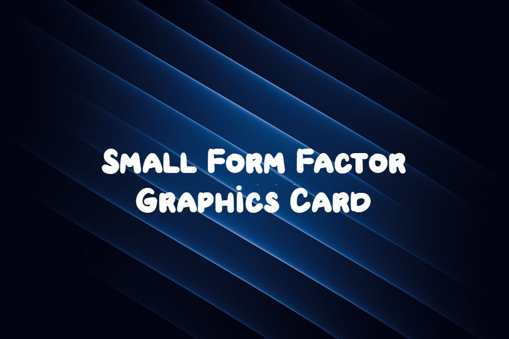 Small Form Factor Graphics Card