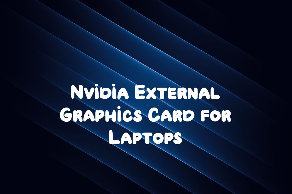Nvidia External Graphics Card for Laptops